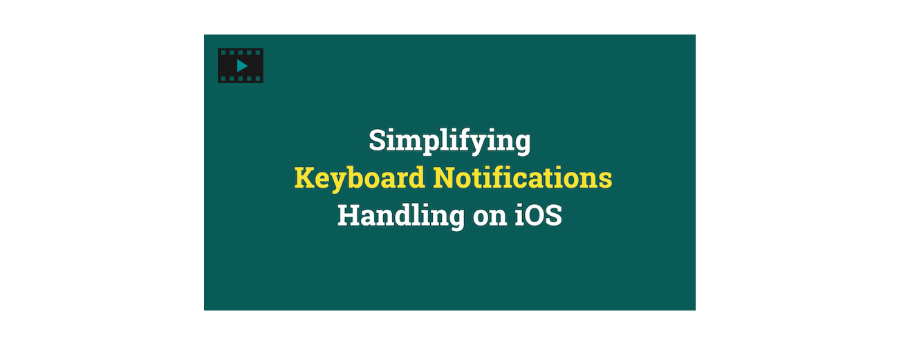 Video Tutorial: Simplifying Keyboard Notifications Handling on iOS