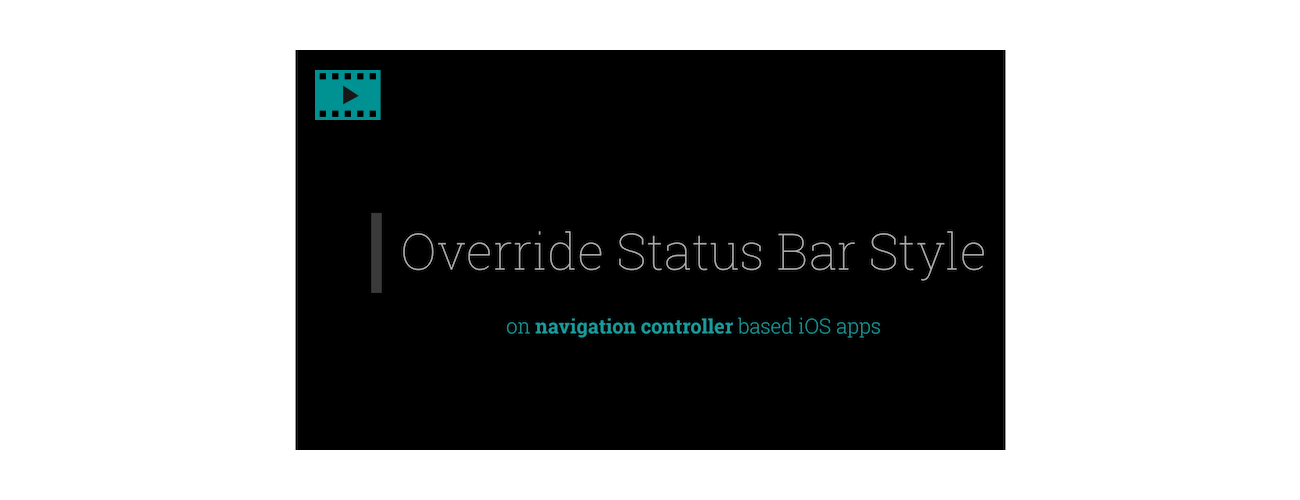 Video Tutorial: Override Status Bar Style On Navigation Controller Based iOS apps