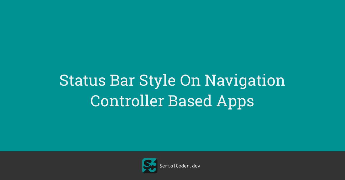 Status Bar Style On Navigation Controller Based Apps