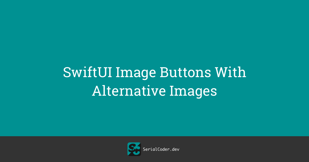 SwiftUI Image Buttons With Alternative Images