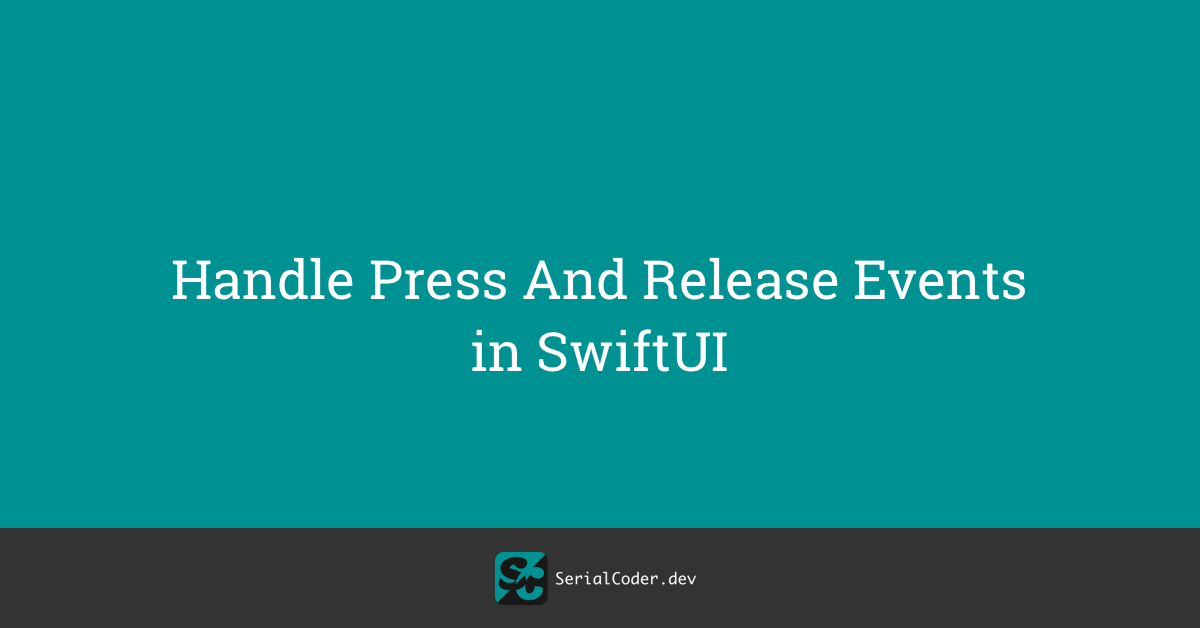 Handle Press And Release Events in SwiftUI