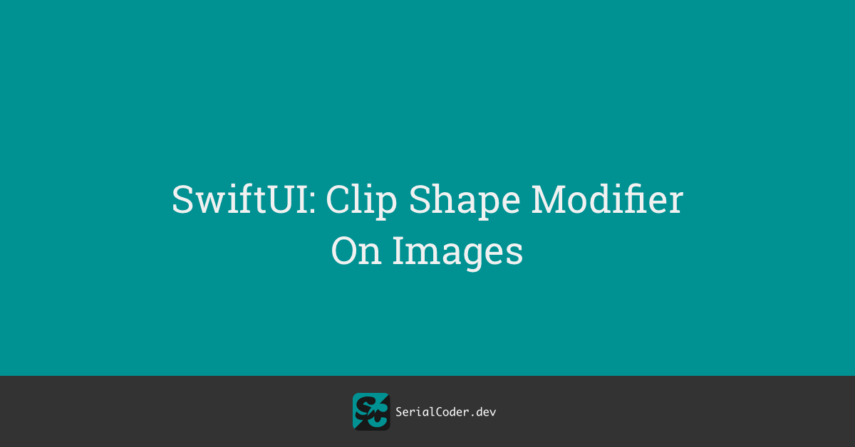 SwiftUI: Clip Shape Modifier On Images
