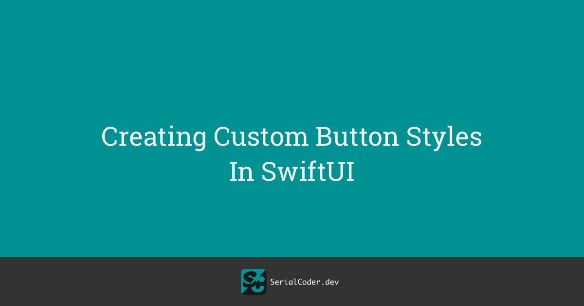 Creating Custom Button Styles In SwiftUI