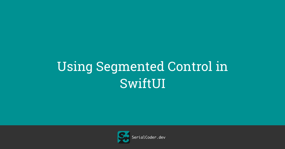 Using Segmented Control in SwiftUI