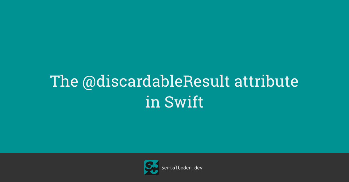 The @discardableResult Attribute in Swift