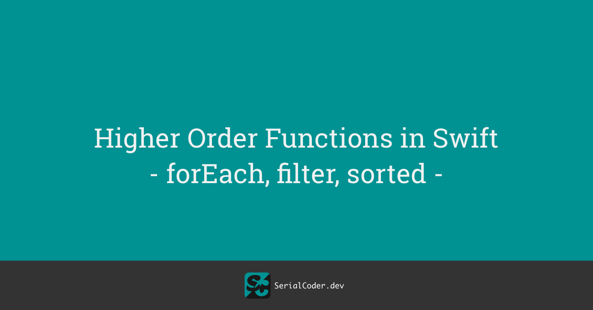 Higher Order Functions in Swift – forEach, filter, sorted