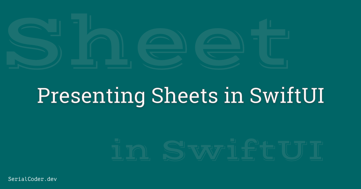 Presenting Sheets in SwiftUI