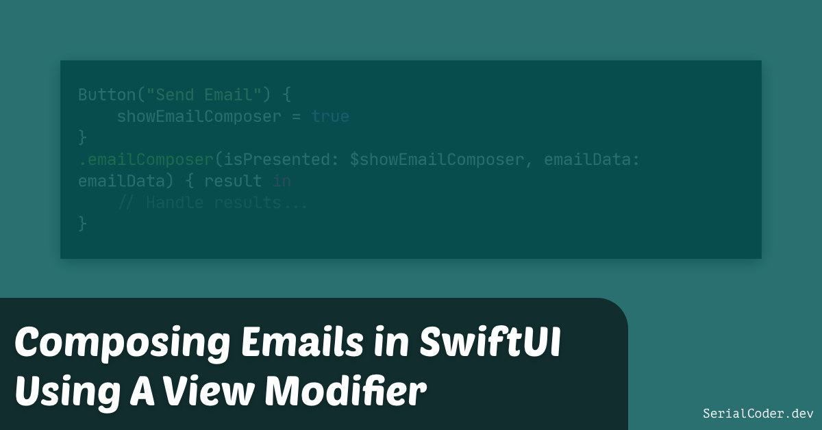 Composing Emails in SwiftUI Using A View Modifier