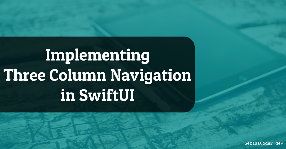 Implementing Three Column Navigation in SwiftUI