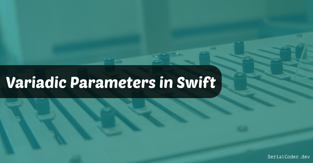 Using Variadic Parameters in Swift