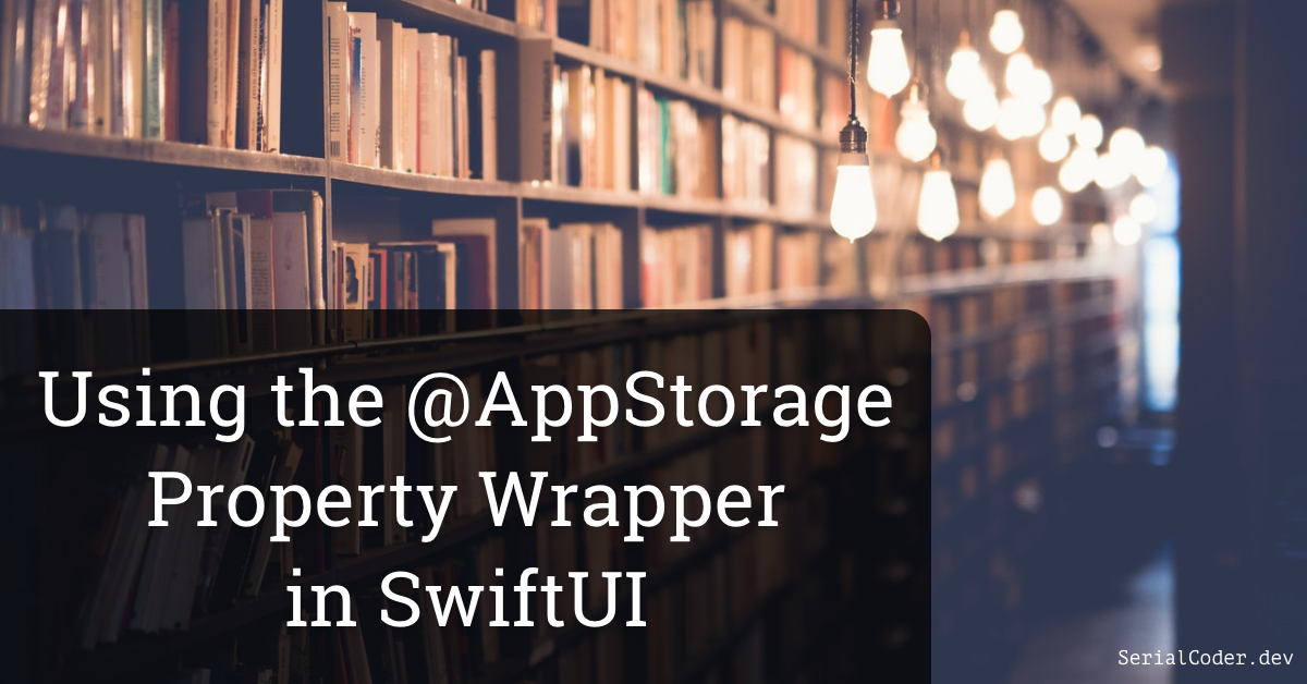 Using the @AppStorage Property Wrapper in SwiftUI